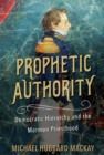 Prophetic Authority : Democratic Hierarchy and the Mormon Priesthood - Book