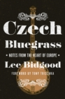 Czech Bluegrass : Notes from the Heart of Europe - eBook