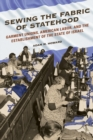 Sewing the Fabric of Statehood : Garment Unions, American Labor, and the Establishment of the State of Israel - eBook
