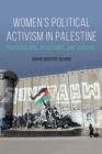Women's Political Activism in Palestine : Peacebuilding, Resistance, and Survival - eBook