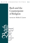 Bach Perspectives, Volume 12 : Bach and the Counterpoint of Religion - eBook