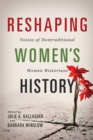 Reshaping Women's History : Voices of Nontraditional Women Historians - eBook
