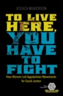 To Live Here, You Have to Fight : How Women Led Appalachian Movements for Social Justice - eBook
