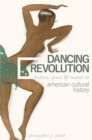 Dancing Revolution : Bodies, Space, and Sound in American Cultural History - eBook