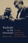 Radicals in the Heartland : The 1960s Student Protest Movement at the University of Illinois - eBook
