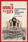 The World in a City : Multiethnic Radicalism in Early Twentieth-Century Los Angeles - eBook