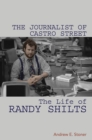 The Journalist of Castro Street : The Life of Randy Shilts - eBook
