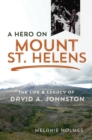 A Hero on Mount St. Helens : The Life and Legacy of David A. Johnston - eBook
