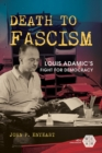 Death to Fascism : Louis Adamic's Fight for Democracy - eBook