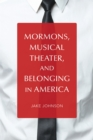 Mormons, Musical Theater, and Belonging in America - eBook