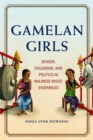 Gamelan Girls : Gender, Childhood, and Politics in Balinese Music Ensembles - eBook