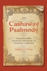 The Cashaway Psalmody : Transatlantic Religion and Music in Colonial Carolina - eBook