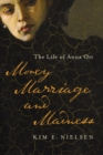 Money, Marriage, and Madness : The Life of Anna Ott - eBook
