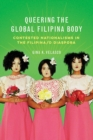Queering the Global Filipina Body : Contested Nationalisms in the Filipina/o Diaspora - eBook