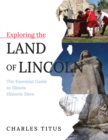 Exploring the Land of Lincoln : The Essential Guide to Illinois Historic Sites - eBook