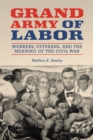 Grand Army of Labor : Workers, Veterans, and the Meaning of the Civil War - eBook