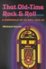 That Old-Time Rock & Roll : A Chronicle of an Era, 1954-63 - Book