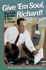 Give 'Em Soul, Richard! : Race, Radio, and Rhythm and Blues in Chicago - Book