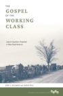 The Gospel of the Working Class : Labor's Southern Prophets in New Deal America - Book