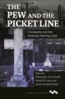 The Pew and the Picket Line : Christianity and the American Working Class - Book