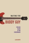Waiting for Buddy Guy : Chicago Blues at the Crossroads - Book