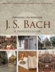 Exploring the World of J. S. Bach : A Traveler's Guide - Book