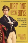 Just One of the Boys : Female-to-Male Cross-Dressing on the American Variety Stage - Book