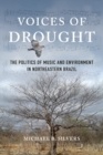 Voices of Drought : The Politics of Music and Environment in Northeastern Brazil - Book