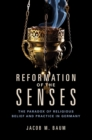 Reformation of the Senses : The Paradox of Religious Belief and Practice in Germany - Book