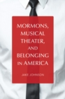 Mormons, Musical Theater, and Belonging in America - Book