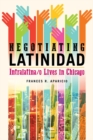 Negotiating Latinidad : Intralatina/o Lives in Chicago - Book