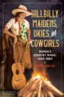 Hillbilly Maidens, Okies, and Cowgirls : Women's Country Music, 1930-1960 - Book