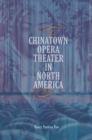 Chinatown Opera Theater in North America - eBook