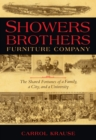 Showers Brothers Furniture Company : The Shared Fortunes of a Family, a City, and a University - eBook