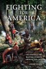 Fighting for America : The Struggle for Mastery in North America, 1519-1871 - eBook