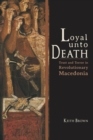Loyal Unto Death : Trust and Terror in Revolutionary Macedonia - eBook