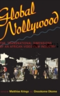 Global Nollywood : The Transnational Dimensions of an African Video Film Industry - Book