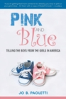 Pink and Blue : Telling the Boys from the Girls in America - Book