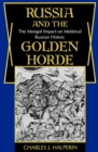 Russia and the Golden Horde : The Mongol Impact on Medieval Russian History - eBook
