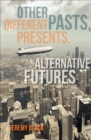 Other Pasts, Different Presents, Alternative Futures - eBook