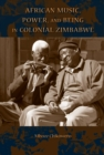 African Music, Power, and Being in Colonial Zimbabwe - eBook