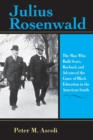 Julius Rosenwald : The Man Who Built Sears, Roebuck and Advanced the Cause of Black Education in the American South - Book