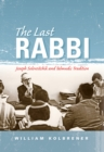 The Last Rabbi : Joseph Soloveitchik and Talmudic Tradition - eBook