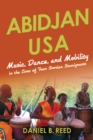 Abidjan USA : Music, Dance, and Mobility in the Lives of Four Ivorian Immigrants - eBook