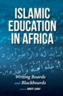 Islamic Education in Africa : Writing Boards and Blackboards - eBook