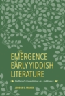 The Emergence of Early Yiddish Literature : Cultural Translation in Ashkenaz - eBook