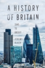 A History of Britain : 1945 to Brexit - Book