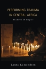 Performing Trauma in Central Africa : Shadows of Empire - Book