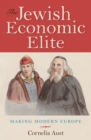 The Jewish Economic Elite : Making Modern Europe - eBook