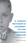 A Cuban Refugee's Journey to the American Dream : The Power of Education - Book